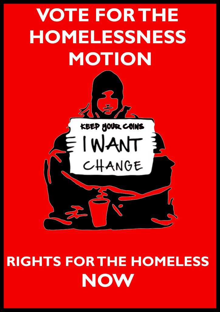 "Text: Vote for the Homelessness Motion. Image of homeless person holding placard: ""Keep your coins, I want change. Text below: Rights for the homeless Now."
